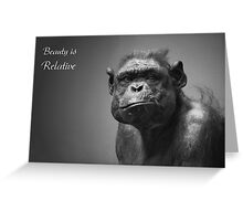 Beauty is relative II Greeting Card