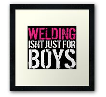 Funny 'Welding Isn't Just For Boys' Ladies' T-Shirt and Accessories Framed Print