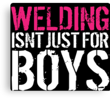Funny 'Welding Isn't Just For Boys' Ladies' T-Shirt and Accessories Canvas Print