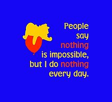 People say nothing is impossible, but I do nothing every day. -Winnie the Pooh - Disney by galatria