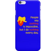 People say nothing is impossible, but I do nothing every day. -Winnie the Pooh - Disney iPhone Case/Skin
