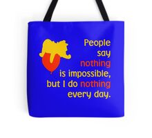 People say nothing is impossible, but I do nothing every day. -Winnie the Pooh - Disney Tote Bag