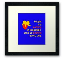 People say nothing is impossible, but I do nothing every day. -Winnie the Pooh - Disney Framed Print