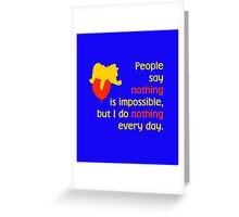 People say nothing is impossible, but I do nothing every day. -Winnie the Pooh - Disney Greeting Card