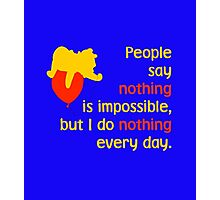 People say nothing is impossible, but I do nothing every day. -Winnie the Pooh - Disney Photographic Print