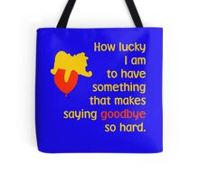 How lucky I am to have something that makes saying goodbye so hard. - Winnie the Pooh - Disney Tote Bag