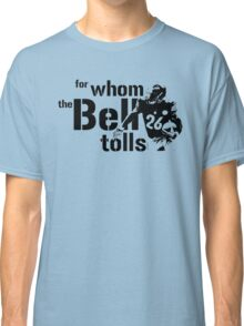 For Whom the Bell Tolls Classic T-Shirt