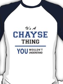 It's a CHAYSE thing, you wouldn't understand !! T-Shirt
