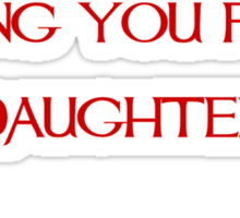The greatest gift and honor is having you for a daughter - Mulan - Walt Disney Sticker
