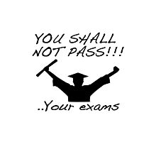 YOU SHALL NOT PASS! .. Your exams Photographic Print