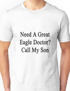 Need A Great Eagle Doctor? Call My Son  Unisex T-Shirt