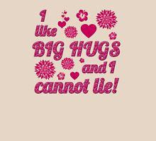 I Like Big Hugs and I Cannot Lie Unisex T-Shirt