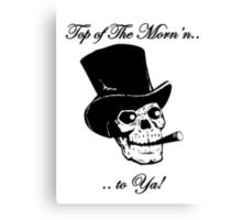 Top of The Morn'n.. to Ya! Canvas Print