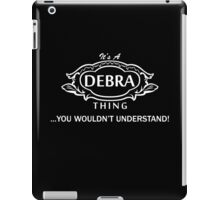 It's A Debra Thing.. You Wouldn't Understand! iPad Case/Skin