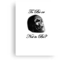 To Be or Not to Be? Canvas Print