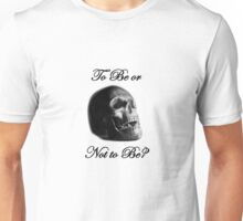 To Be or Not to Be? Unisex T-Shirt