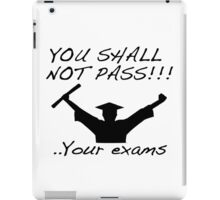 YOU SHALL NOT PASS! .. Your exams iPad Case/Skin