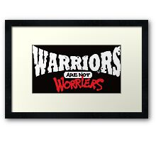 WARRIORS are not Worriers by Tai's Tees Framed Print