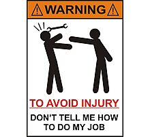 WARNING SIGN, Dont tell me how to do my job Photographic Print