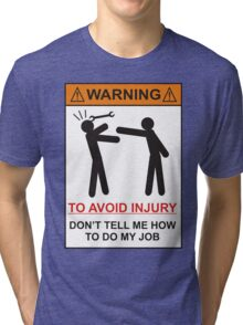WARNING SIGN, Dont tell me how to do my job Tri-blend T-Shirt