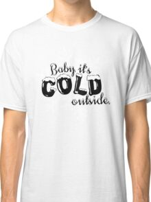 Baby it's Cold Outside Classic T-Shirt