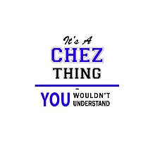 It's a CHEZ thing, you wouldn't understand !! by yourname