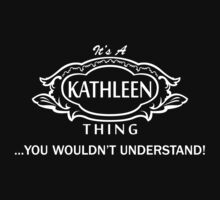 It's A Kathleen Thing.. You Wouldn't Understand! by omadesign