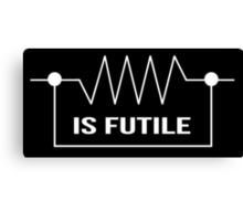 Limited Edition Funny 'Resistance is Futile' Electrical Engineer T-Shirt Canvas Print