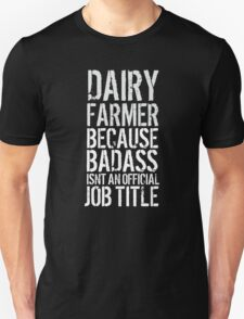 Limited Editon 'Dairy Farmer because Badass Isn't an Official Job Title' Tshirt, Accessories and Gifts T-Shirt