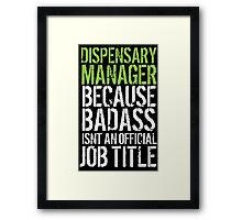 Hilarious 'Dispensary Manager because Badass Isn't an Official Job Title' Tshirt, Accessories and Gifts Framed Print