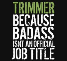Fun 'Trimmer because Badass Isn't an Official Job Title' Tshirt, Accessories and Gifts by Albany Retro