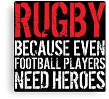 Funny 'Rugby Because Even Football Players Need Heroes' T-Shirt and Accessories Canvas Print