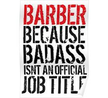 Must-Have 'Barber because Badass Isn't an Official Job Title' Tshirt, Accessories and Gifts Poster