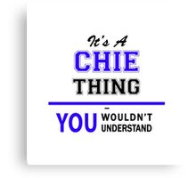 It's a CHIE thing, you wouldn't understand !! Canvas Print