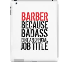 Must-Have 'Barber because Badass Isn't an Official Job Title' Tshirt, Accessories and Gifts iPad Case/Skin