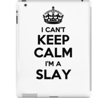I cant keep calm Im a SLAY iPad Case/Skin