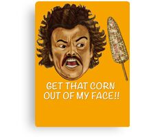 Get that Corn Out of My Face!! Canvas Print