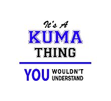 It's a KUMA thing, you wouldn't understand !! Photographic Print