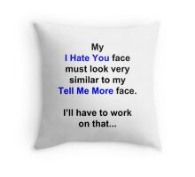 """My """"I Hate You"""" Face... Throw Pillow"""