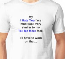 "My ""I Hate You"" Face... Unisex T-Shirt"