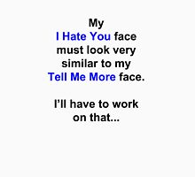 """My """"I Hate You"""" Face... Unisex T-Shirt"""