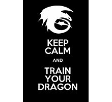 Keep calm and train your dragon WHITE FONT Photographic Print
