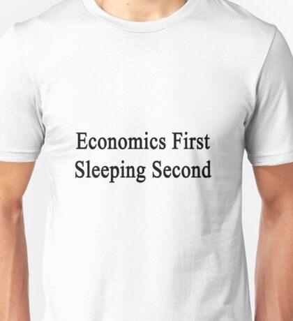 Economics First Sleeping Second  Unisex T-Shirt