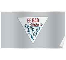 Be Bad - BADWOLF Poster
