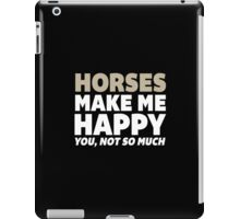 Funny 'Horses Make Me Happy. You, Not So Much.' T-Shirt and Accessories iPad Case/Skin