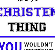 It's a CHRISTEN thing, you wouldn't understand !! by yourname