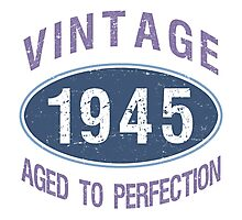 1945 Aged To Perfection Photographic Print