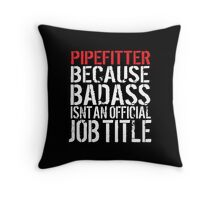 Cool 'Pipefitter because Badass Isn't an Official Job Title' Tshirt, Accessories and Gifts Throw Pillow