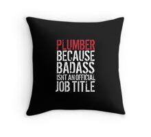 Cool 'Plumber because Badass Isn't an Official Job Title' Tshirt, Accessories and Gifts Throw Pillow