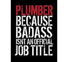 Cool 'Plumber because Badass Isn't an Official Job Title' Tshirt, Accessories and Gifts Photographic Print